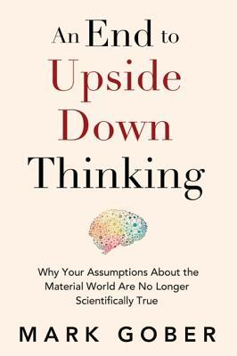 Examining the Miracle of Consciousness with AN END TO UPSIDE DOWN THINKING Author Mark Gober on After Hours AM/America's Most Haunted Radio Consciousness creates reality, not the other way around