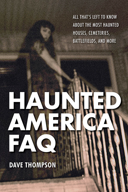 Touring HAUNTED AMERICA FAQ with Author Dave Thompson on After Hours AM/America's Most Haunted Radio Talking ghosties, ghouls, and associated denizens of the country's haunted history